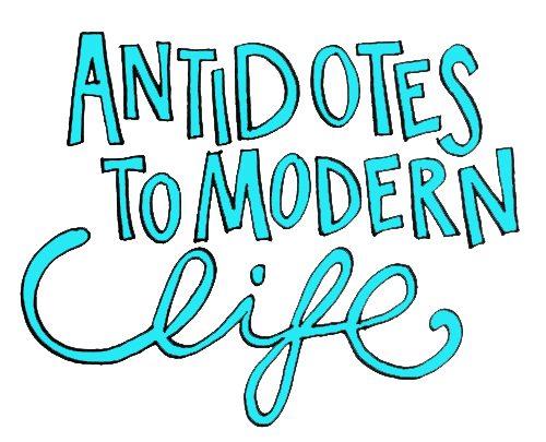 Antidotes to modern life